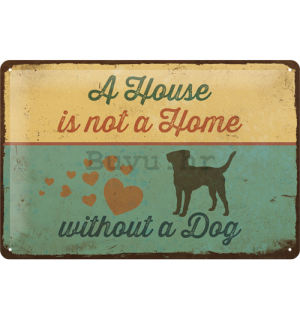 Metalna tabla: A House is not a Home Withnout a Dog - 20x30 cm