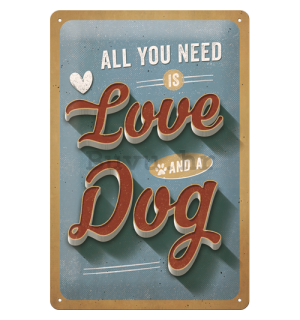 Metalna tabla: All You Need is Love and a Dog - 30x20 cm