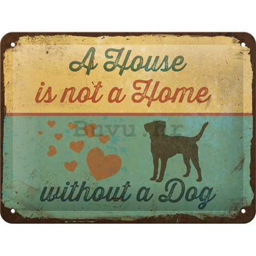 Metalna tabla: A House is not a House Without a Dog - 15x20 cm