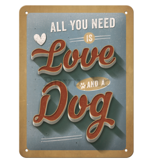 Metalna tabla: All You Need is Love and a Dog - 20x15 cm