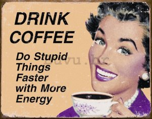 Metalna tabla - Drink Coffee (Do Stupid Things Faster)