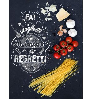 Foto tapeta: Eat the Spaghetti to forget all zour Regretti - 184x254 cm